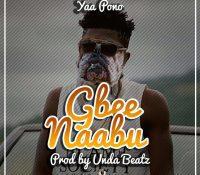 Yaa Pono – Gbee Naabu (Shatta Wale Diss) (Prod. By Unda Beat)