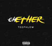 TeePhlow – Chether (Mixed by WeAreGhg)