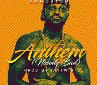 Yaa Pono – Anthem (Nobody Bad)(Prod. by Jay Twist)