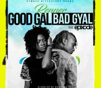 Renner – GoodGal BadGyal ft Epixode (Produced by WeAreGhg)