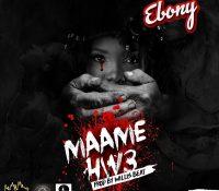 Ebony – Maame Hw3 (Prod. by Willis Beatz)