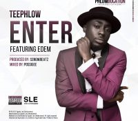 TeePhlow – Enter Ft. Edem (Prod. By SsnowBeatz)