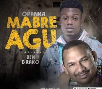 Opanka – Mabre Agu Ft. Ben Brako (Prod. By Qwesi King)
