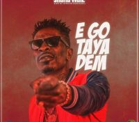 Shatta Wale – Ego Taya Dem (Prod. By Willis Beatz)