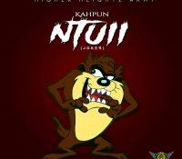 LYRICS: Kahpun – Ntuii(Joker)(Prod. By Kopow Beat Gad)