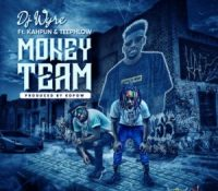 DJ Wyre – Money Team Ft. TeePhlow & Kahpun(Prod. By Kopow)
