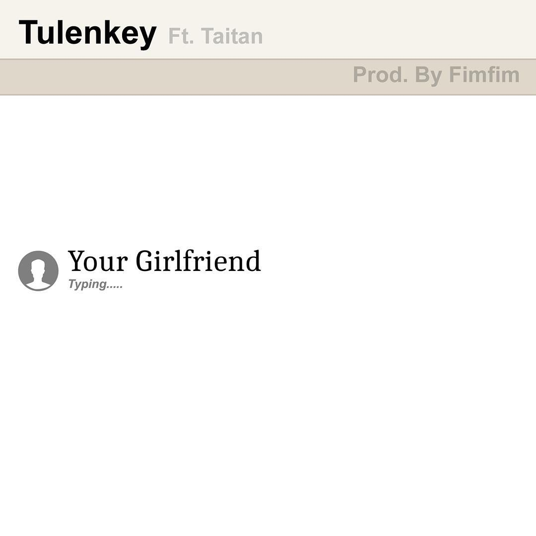 Photo of Tulenkey – Your Girlfriend Ft. Taitan (Prod. by Fimfim)