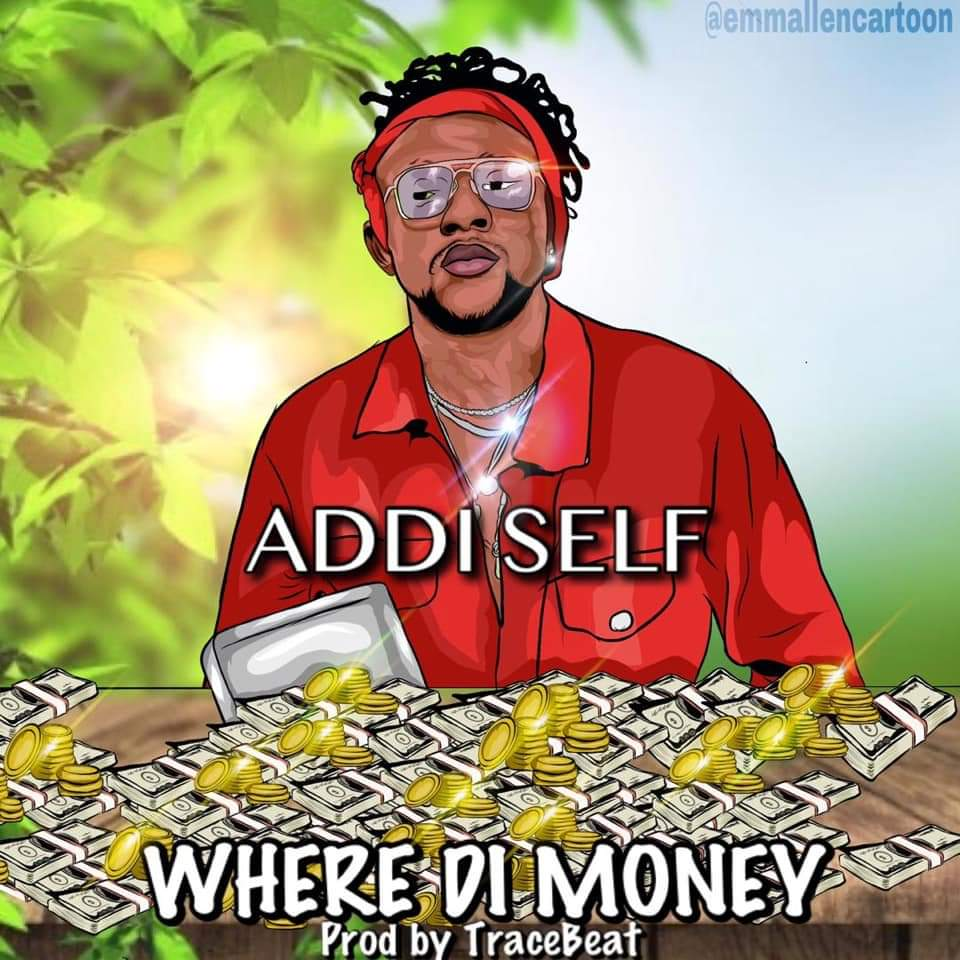 Addi Self – Where Di Money (Prod. by TraceBeatz)