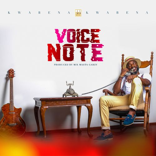 Kwabena Kwabena – Voice Note (Prod. By Mix Master Garzy)