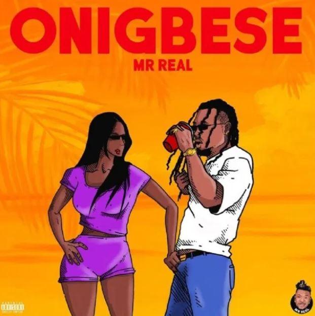 Mr Real – Onigbese (Prod. By RJ Beatz)