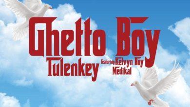 Photo of Tulenkey – Ghetto Boy Ft Kelvyn Boy x Medikal
