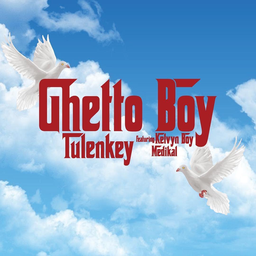 Tulenkey – Ghetto Boy Ft. Kelvyn Boy x Medikal