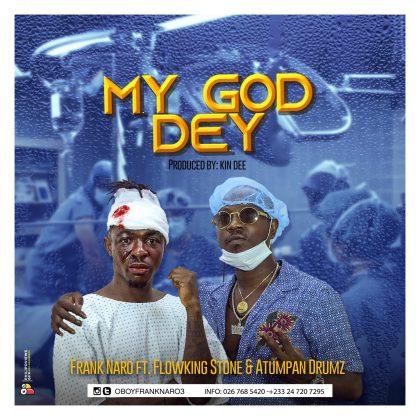 Frank Naro – My God Dey Ft. Flowking Stone & Atumpan Drumz