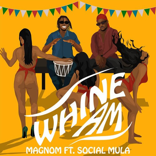 Magnom – Whine Am Ft. Social Mula (Prod. by Pastor P)