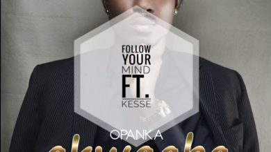 Photo of Opanka – Follow Your Mind Ft. Kesse (Prod. by Ephraim Beatz)