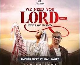 Photo of Empress Gifty – We Need You Lord (Remix) Ft Dan Bassey