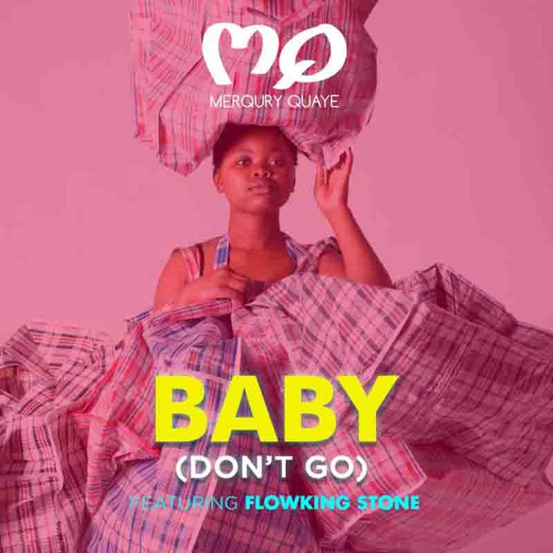 Merqury Quaye – Baby Don't Go Ft FlowKing Stone
