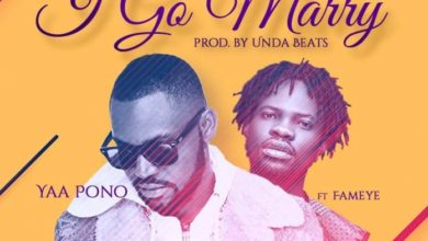 Photo of Yaa Pono – I Go Marry Ft. Fameye (Prod. By Unda Beatz)