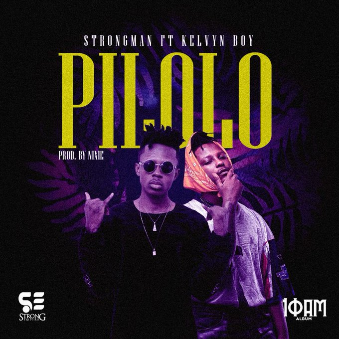 Strongman – Pilolo Ft Kelvyn Boy (Prod. by Nixie)