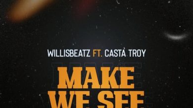 Photo of WillisBeatz – Make We See Ft Casta Troy (Prod. by WillisBeatz)
