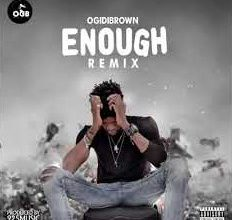Photo of Ogidibrown – Enough [Remix]