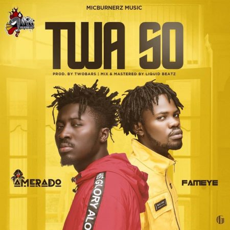 Amerado – Twa So Ft Fameye (Prod. By Two Bars)
