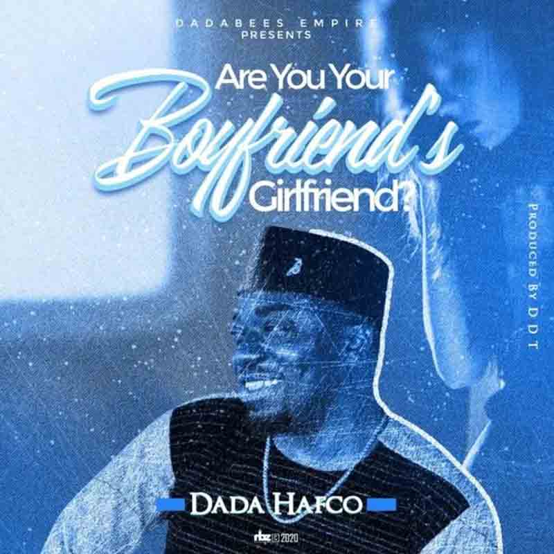 Dada Hafco – Are You Your Boyfriend's Girlfriend