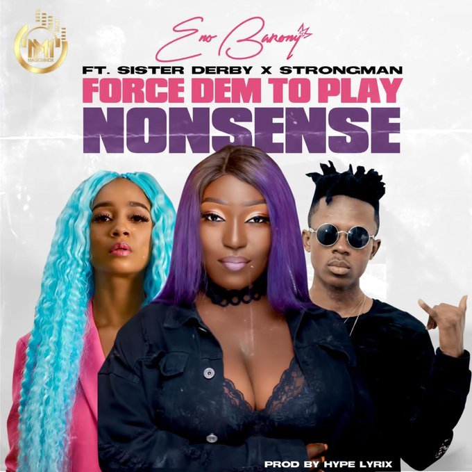 Eno Barony – Force Dem To Play Nonsense Ft Strongman x Sister Derby (Medikal Diss)