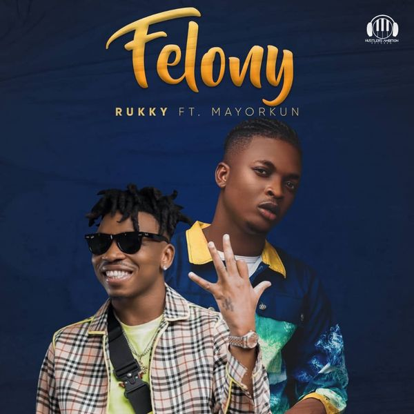 Rukky – Felony Ft Mayorkun