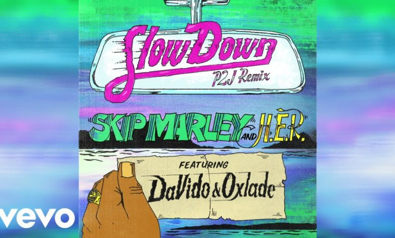 Photo of Skip Marley – Slow Down (Remix) Ft Davido, Oxlade & H.E.R