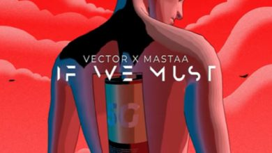 Photo of Vector – If We Must (Sun x Rain) Ft Masterkraft