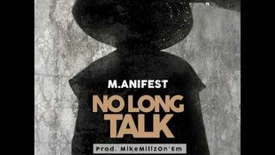 Photo of M.anifest – No Long Talk (Prod. By MikeMillzOn'Em)