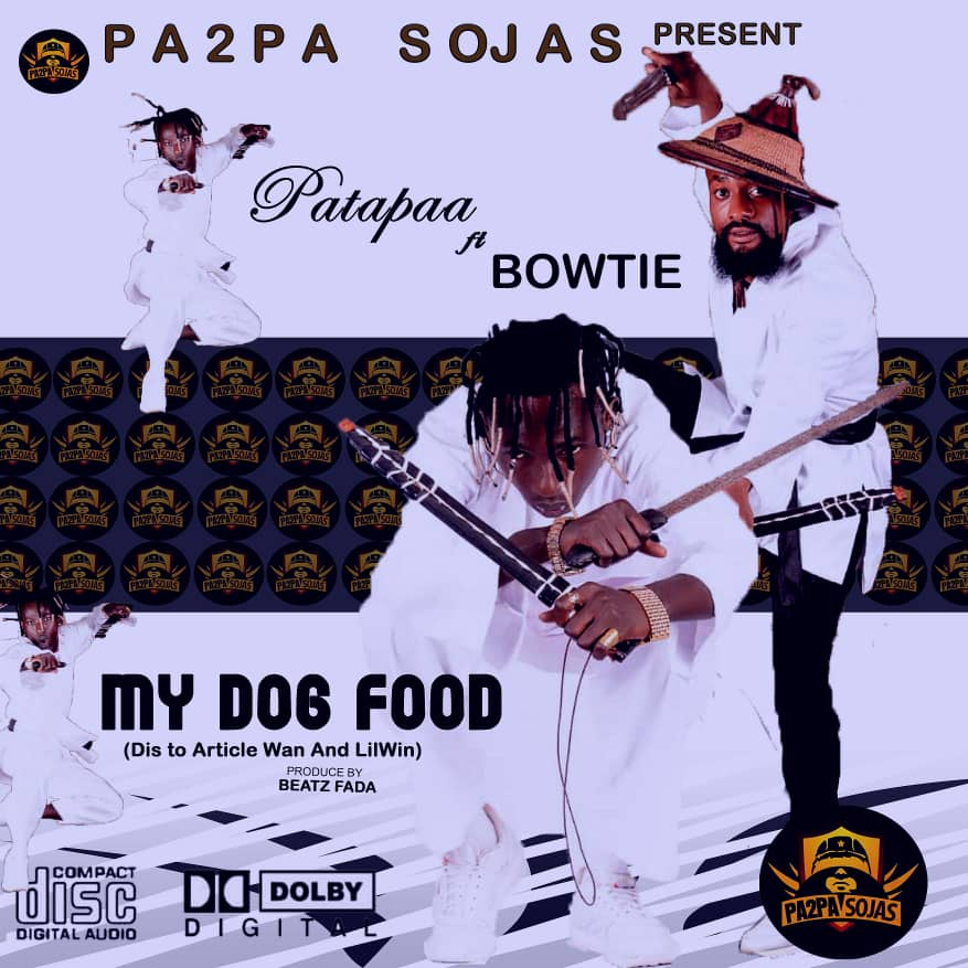 Patapaa – My Dog Food Ft Bowtie(Lilwin & Article Wan Diss)