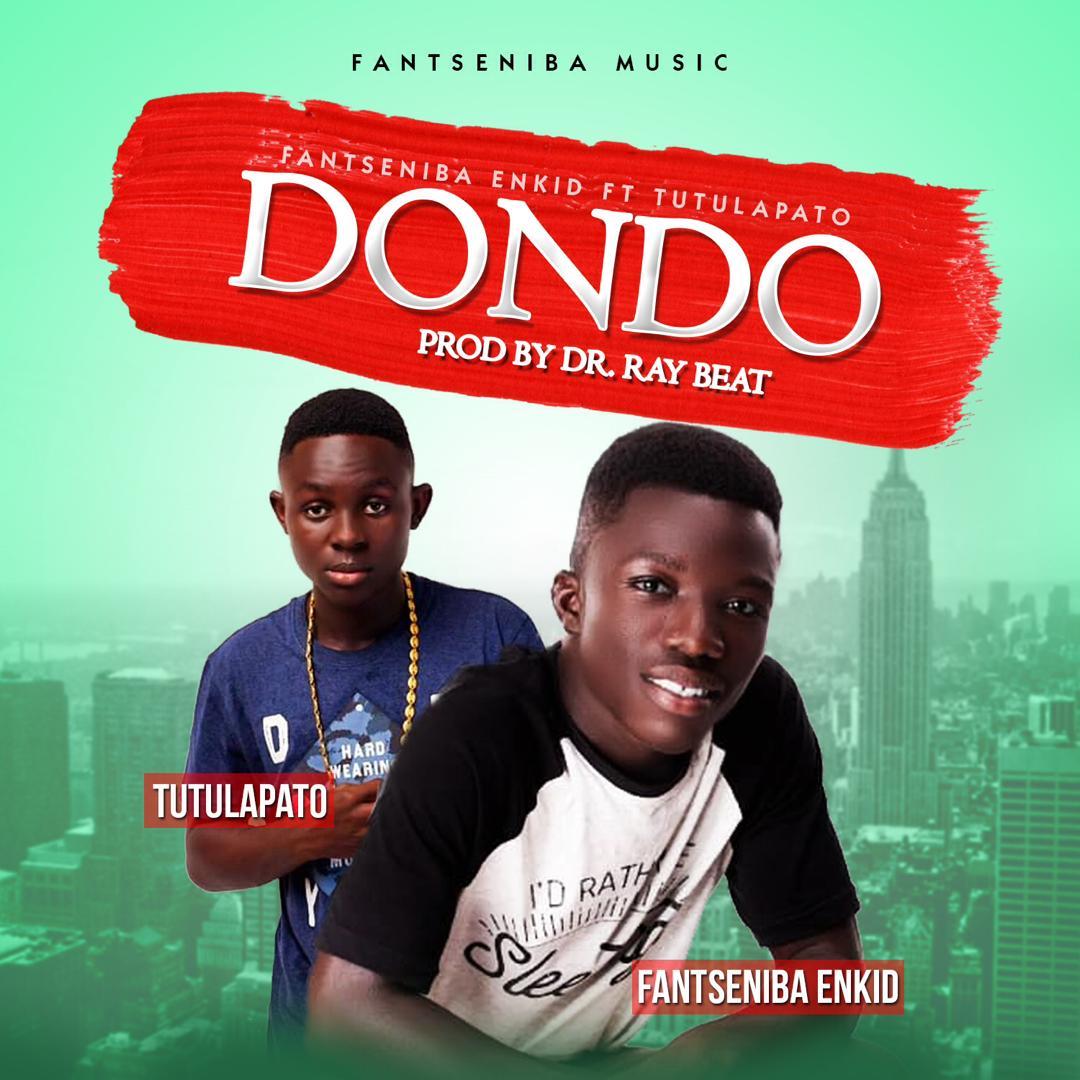 Fantseniba Enkid – Dondo Ft Tutulapato (Prod. by Dr Ray Beat)