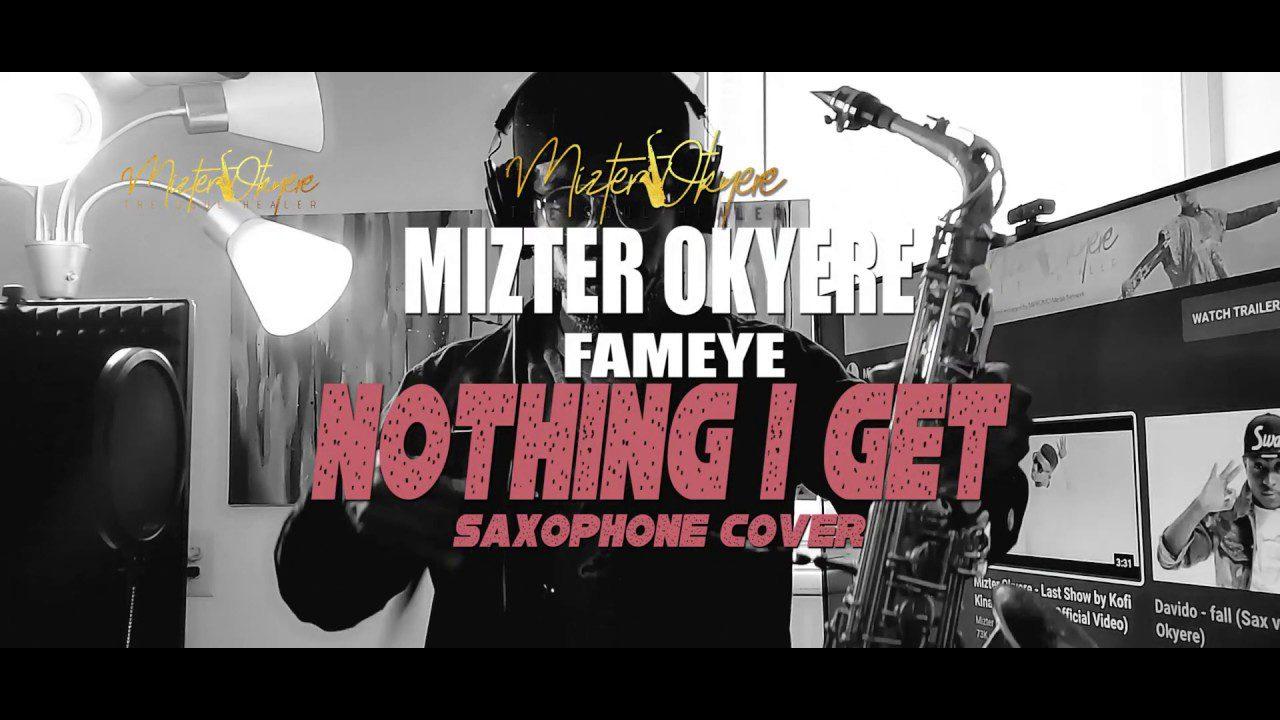 Fameye – Nothing I Get (Remix) (Sax Version) (Prod. by Mizter Okyere)