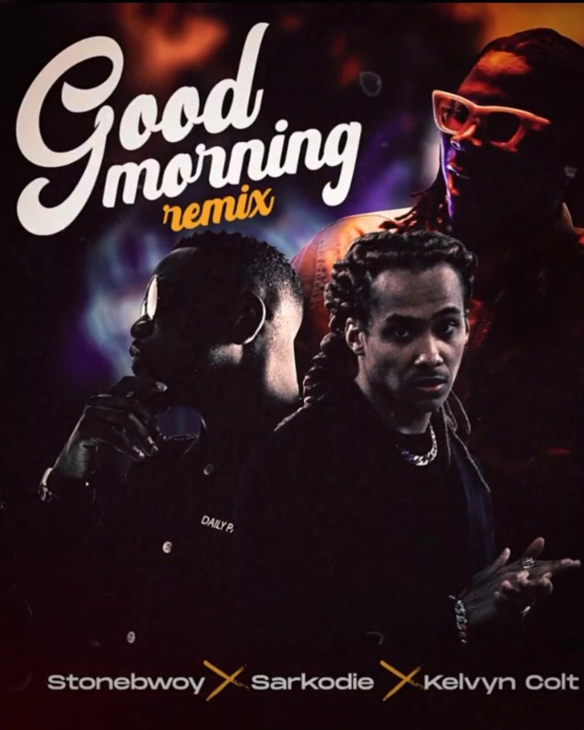 Stonebwoy - Good Morning Remix Ft Sarkodie & Kelvyn Colt