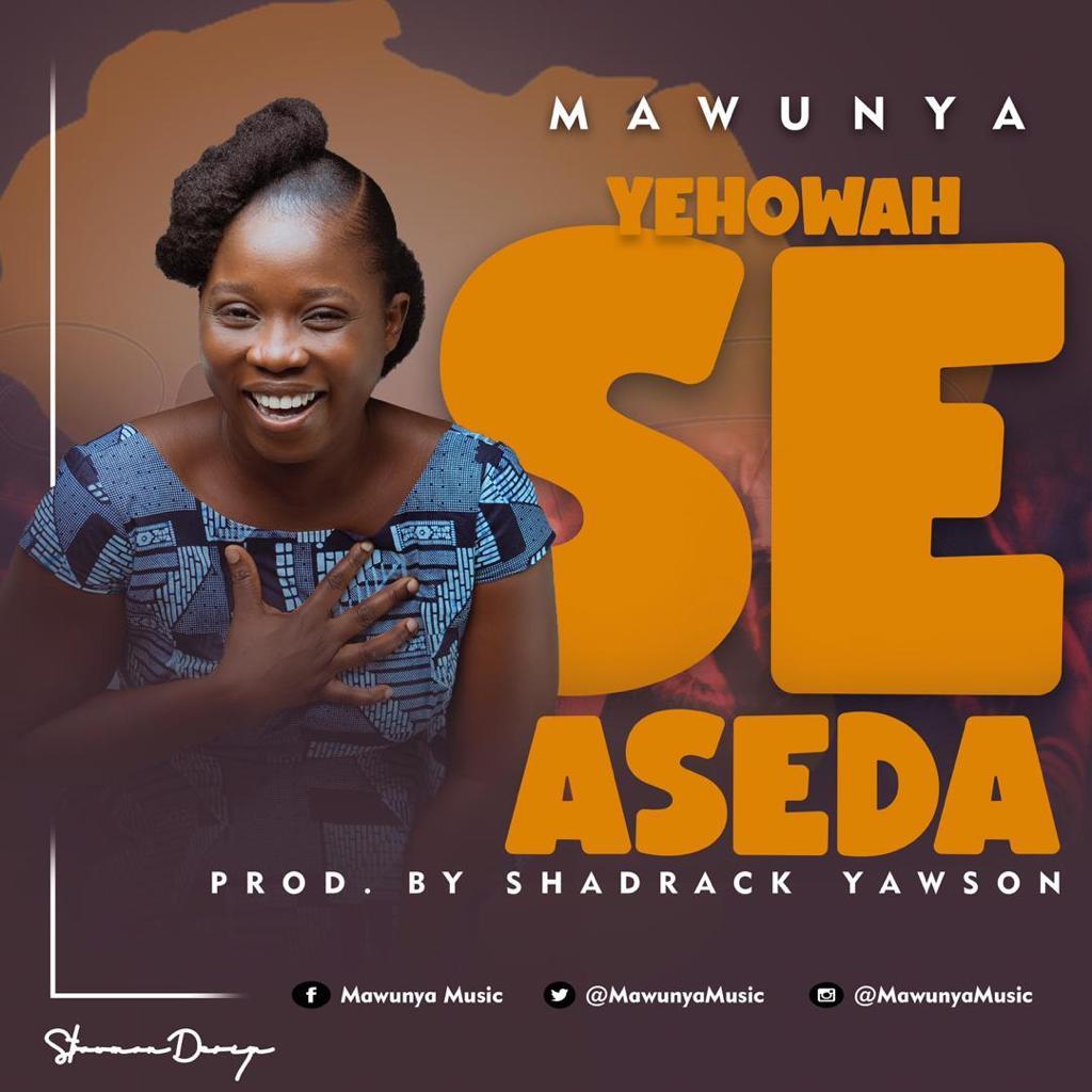 Mawunya – Yehowah Se Aseda – (Prod. By Shadrach Yawson/Mixed By Sha)
