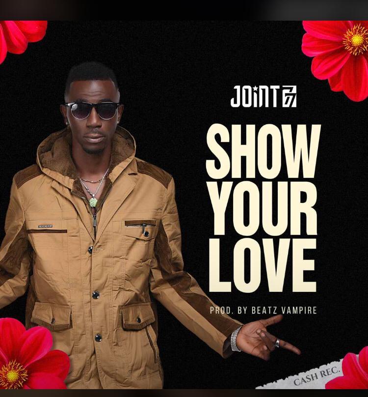 JJoint 77 – Show Your Love (Prod By Beatz Vampire)
