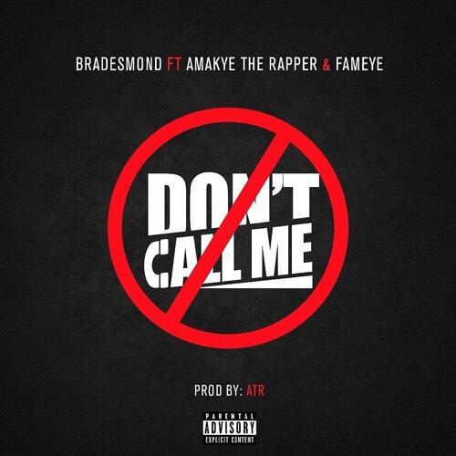 Bra Desmond – Don't Call Me Ft AmakyeTheRapper x Fameye