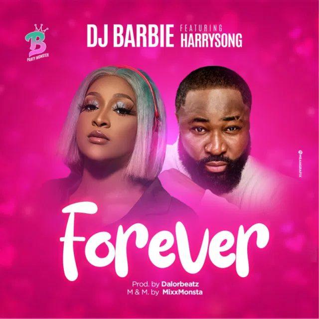 DJ Barbie – Forever Ft Harrysong