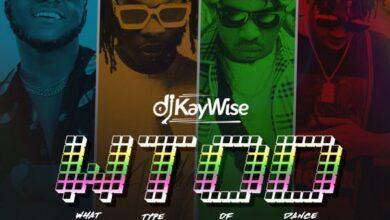Photo of DJ Kaywise – What Type of Dance Ft Mayorkun x Naira Marley & Zlatan