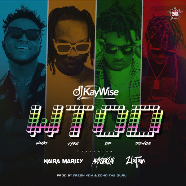 DJ Kaywise – What Type of Dance Ft Mayorkun x Naira Marley & Zlatan