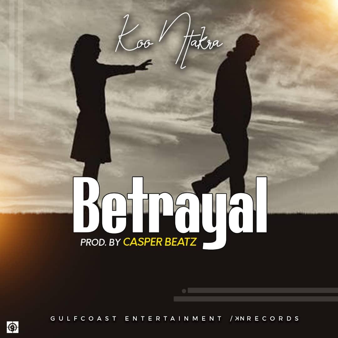 Koo Ntakra – Betrayal (Prod. by Casper Beatz)