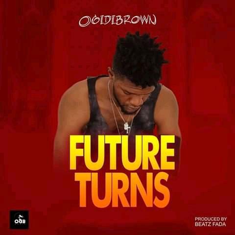 Ogidi Brown – Future Turns (Prod. By Beatz Fada)