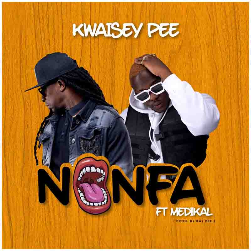 Kwaisey Pee – Nonfa Ft Medikal (Prod By Kay Pee)