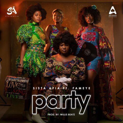 Sista Afia – Party Ft Fameye (Prod. By Willis Beatz)