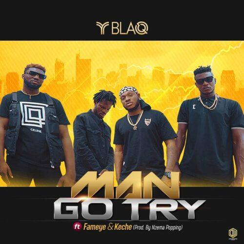 Y Blaq – Man Go Try Ft Fameye & Keche