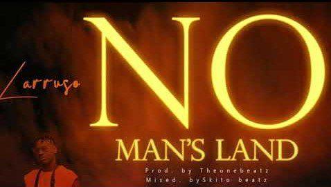 Larruso – No Man's Land (Mixed. By TheOneBeatz)