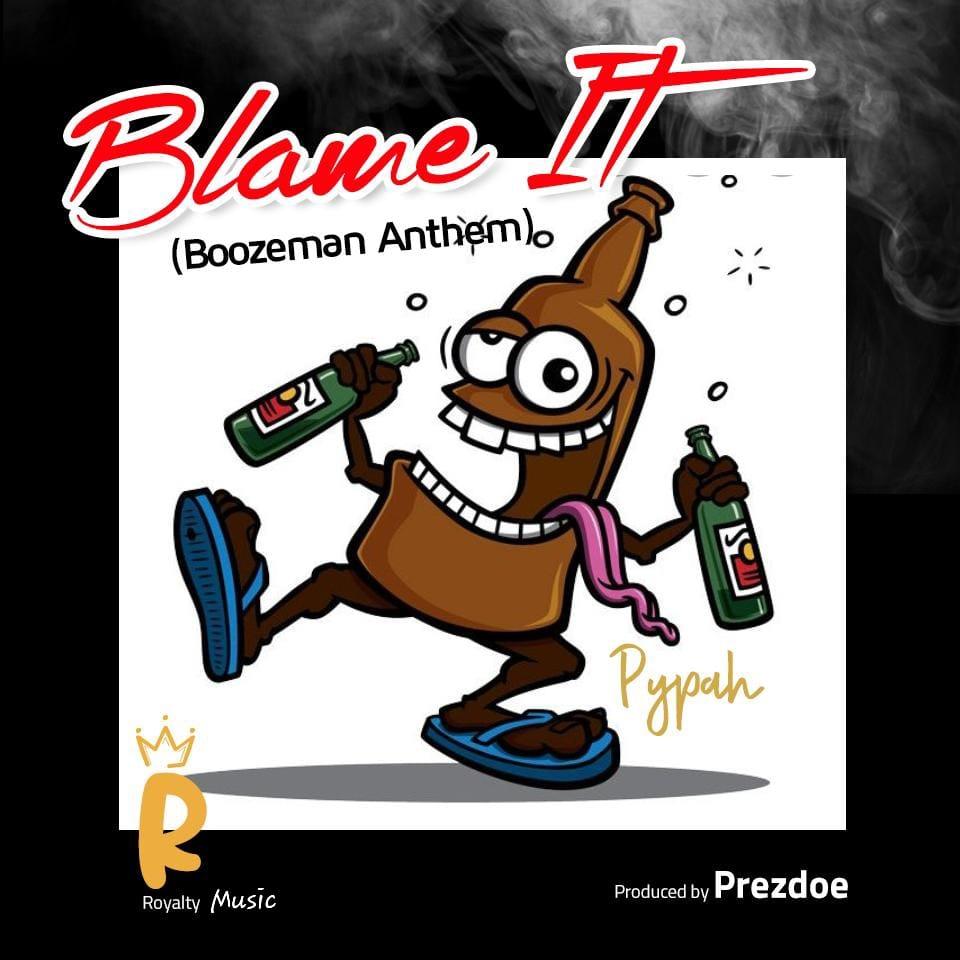 Pypah - Blame It (Boozeman Anthem) (Prod By Prezdoe)