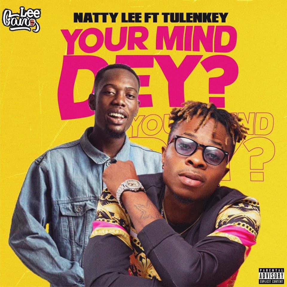 Natty Lee – Your Mind Dey Ft Tulenkey